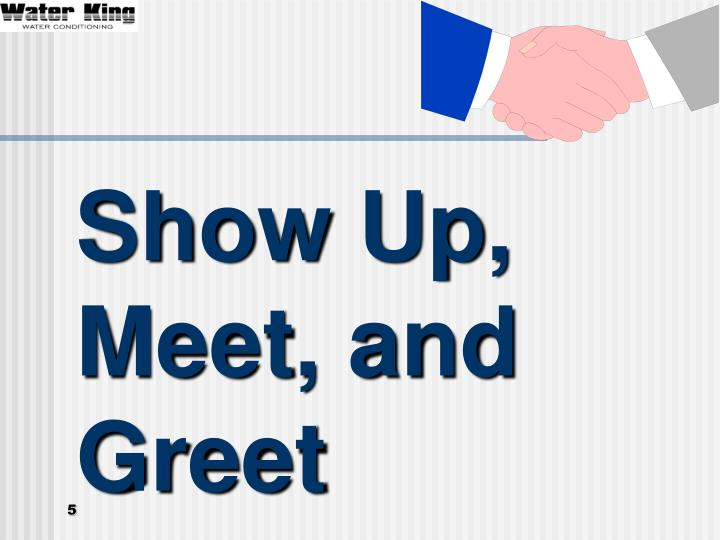 Show Up, Meet, and Greet