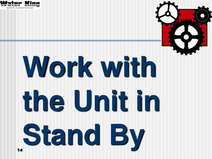 Work with the Unit in Stand By