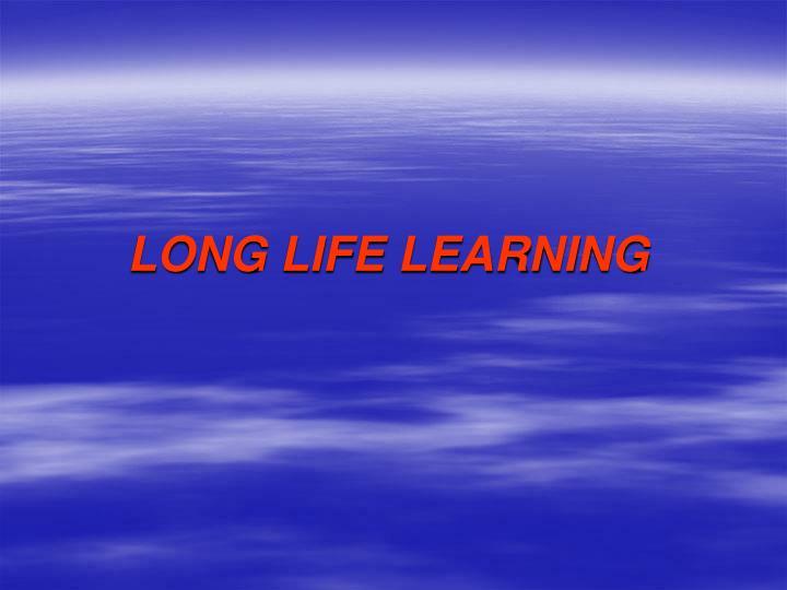 LONG LIFE LEARNING