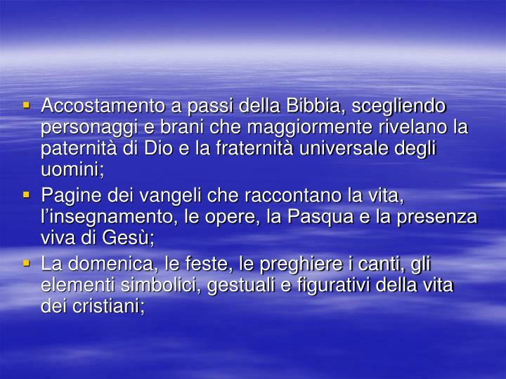 Accostamento a passi della Bibbia, scegliendo personaggi e brani che maggiormente rivelano la paternità di Dio e la fraternità universale degli uomini;