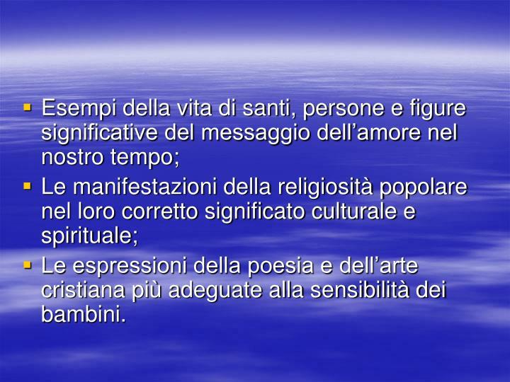 Esempi della vita di santi, persone e figure significative del messaggio dell'amore nel nostro tempo;