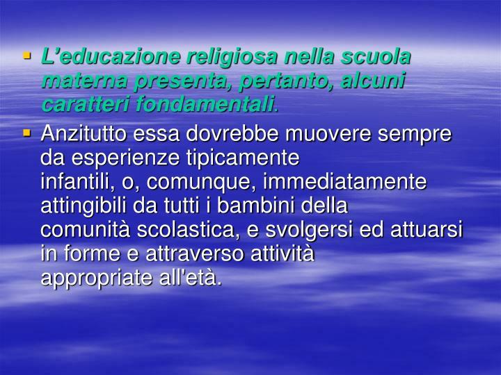 L'educazione religiosa nella scuola materna presenta, pertanto, alcuni caratteri fondamentali