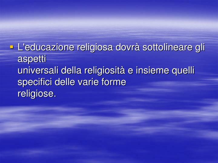 L'educazione religiosa dovrà sottolineare gli aspetti