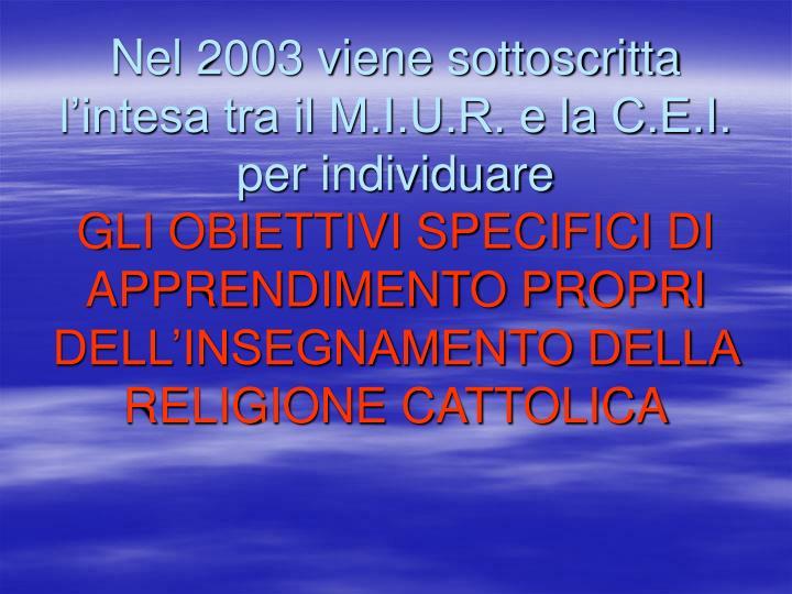 Nel 2003 viene sottoscritta l'intesa tra il M.I.U.R. e la C.E.I. per individuare