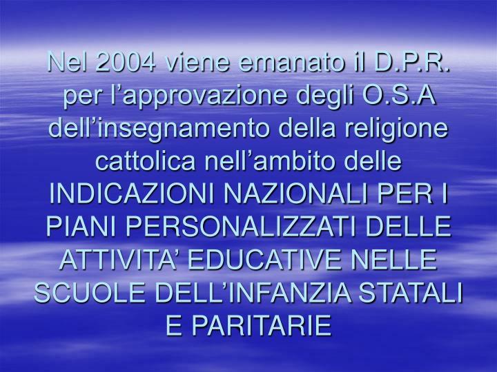 Nel 2004 viene emanato il D.P.R. per l'approvazione degli O.S.A dell'insegnamento della religione cattolica nell'ambito delle