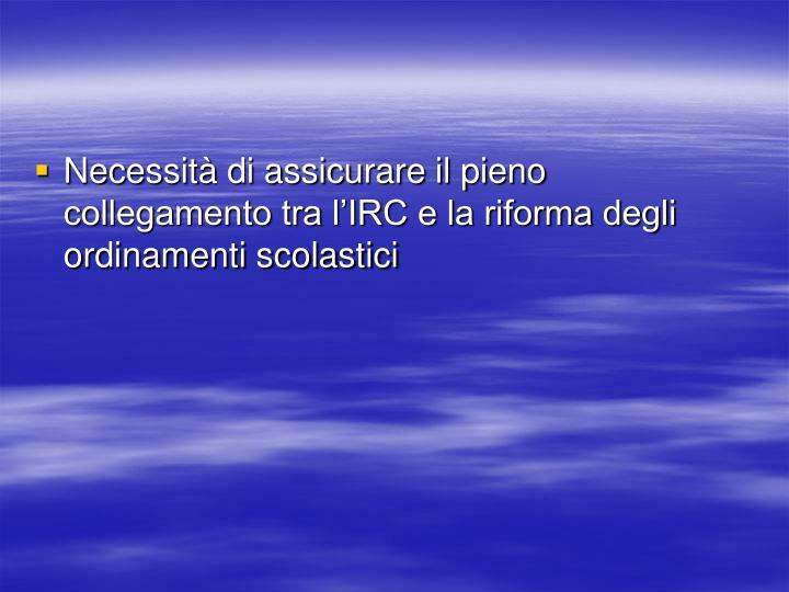 Necessità di assicurare il pieno collegamento tra l'IRC e la riforma degli ordinamenti scolastici