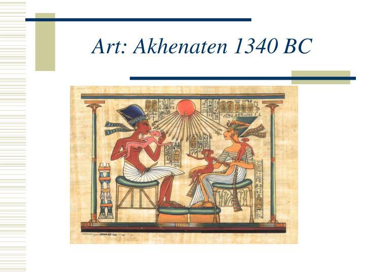 Art: Akhenaten 1340 BC