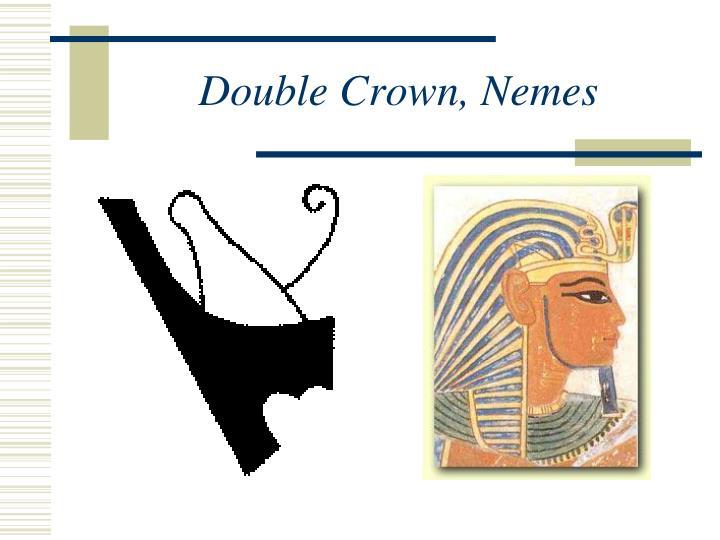 Double Crown, Nemes