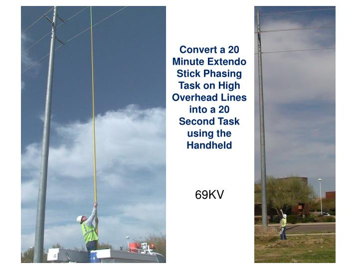 Convert a 20 Minute Extendo Stick Phasing Task on High Overhead Lines into a 20 Second Task using the Handheld