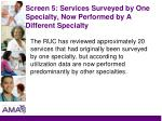 screen 5 services surveyed by one specialty now performed by a different specialty
