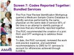screen 7 codes reported together bundled services