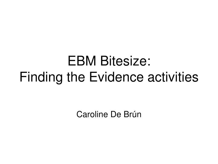 Ebm bitesize finding the evidence activities
