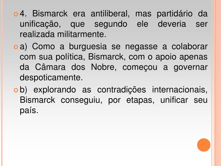 4. Bismarck era antiliberal, mas partidrio da unificao, que segundo ele deveria ser realizada militarmente.