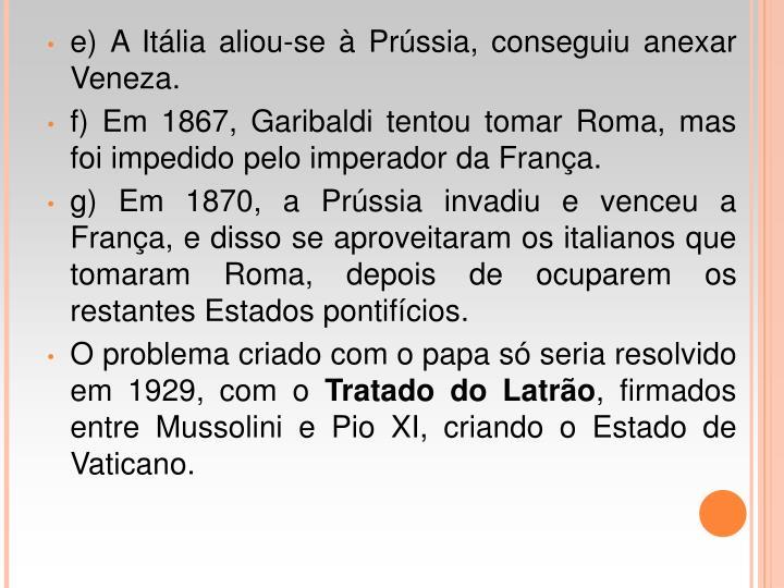 e) A Itlia aliou-se  Prssia, conseguiu anexar Veneza.