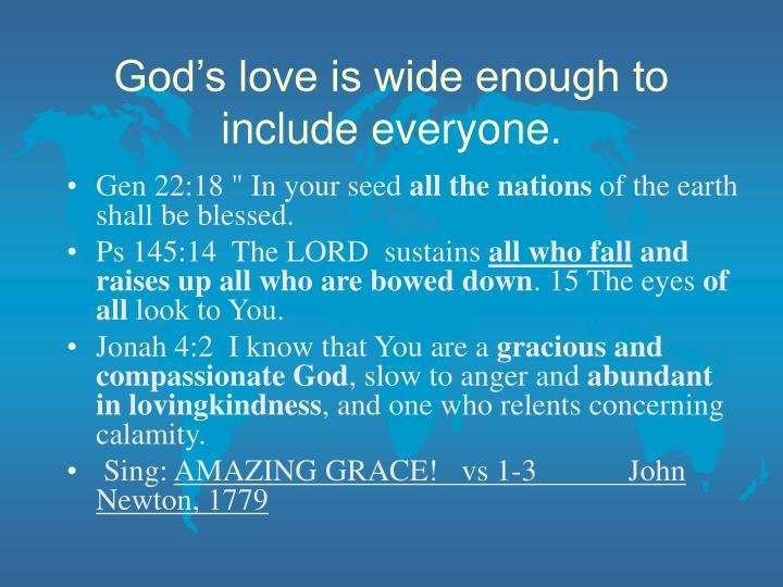God's love is wide enough to include everyone.