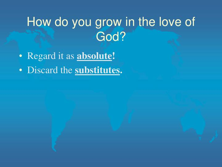 How do you grow in the love of God?
