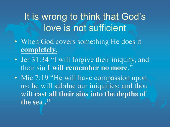 It is wrong to think that God's love is not sufficient