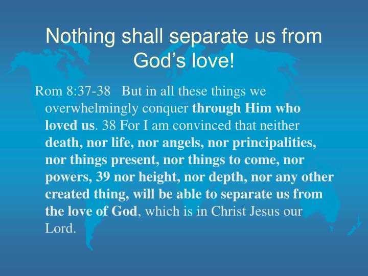 Nothing shall separate us from God's love!