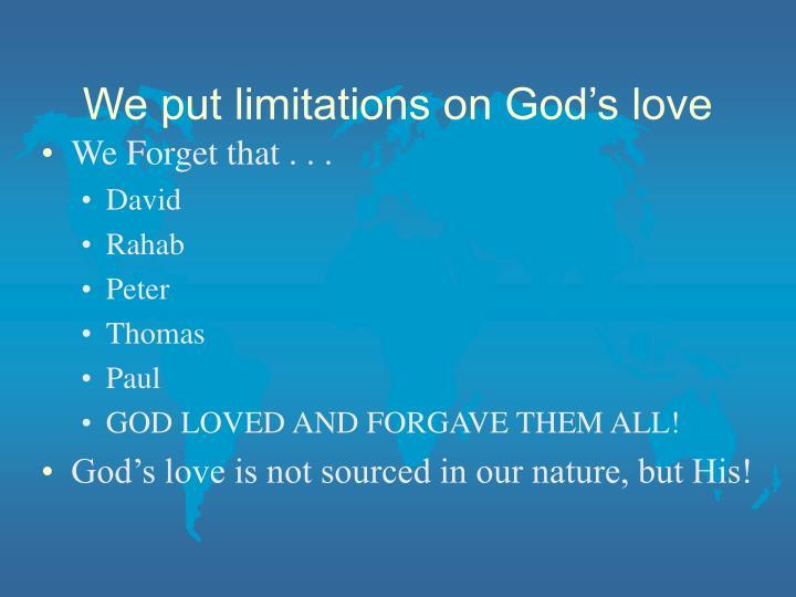 We put limitations on God's love