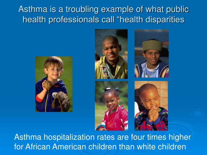 """Asthma is a troubling example of what public health professionals call """"health disparities"""