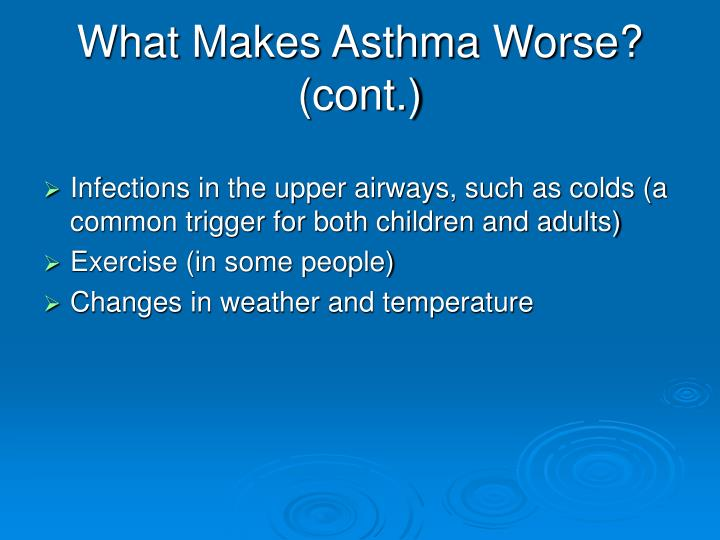 What Makes Asthma Worse? (cont.)