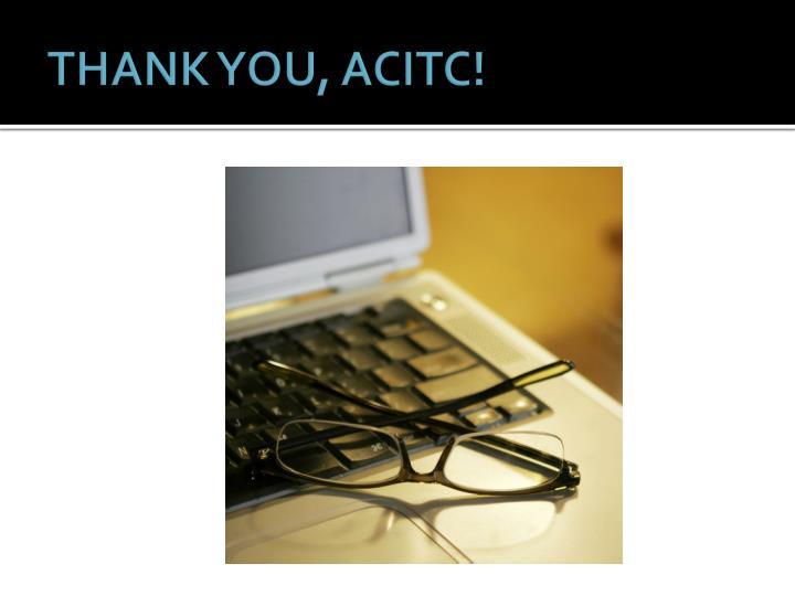 THANK YOU, ACITC!