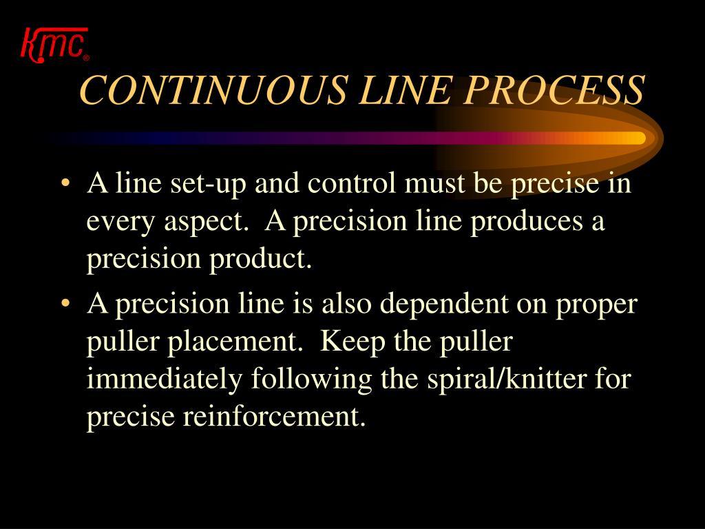 CONTINUOUS LINE PROCESS