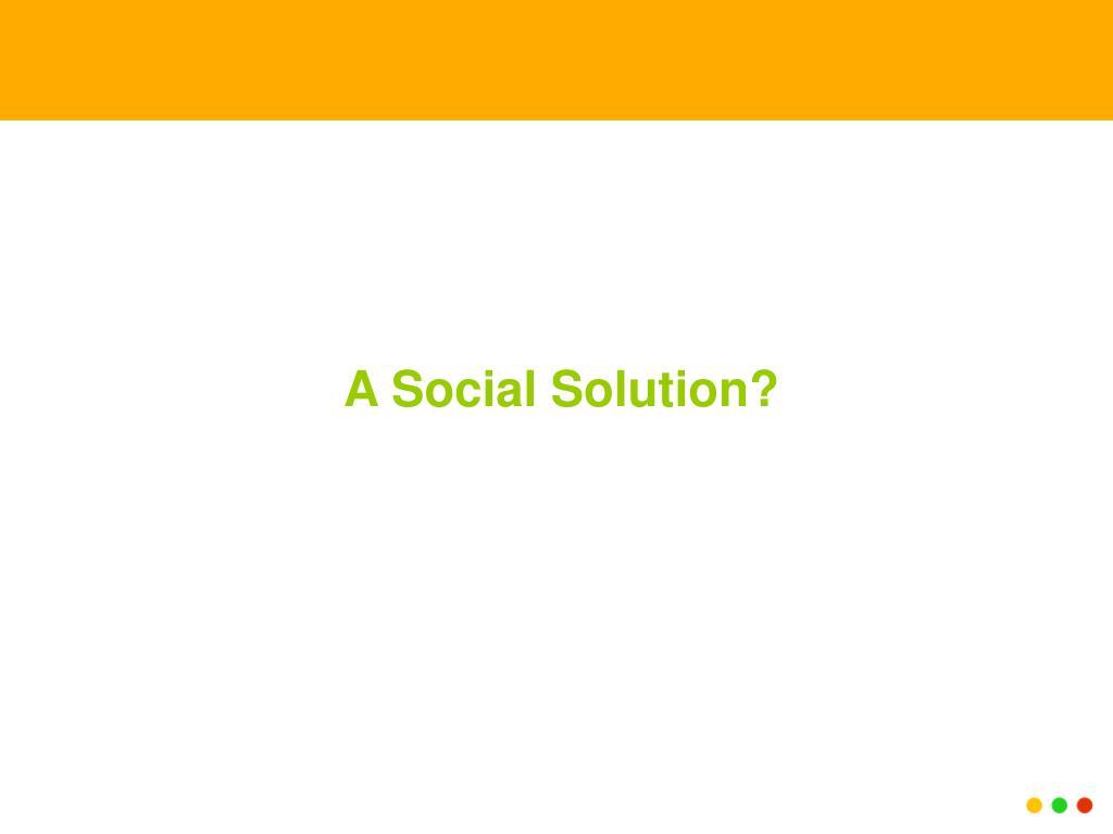 A Social Solution?