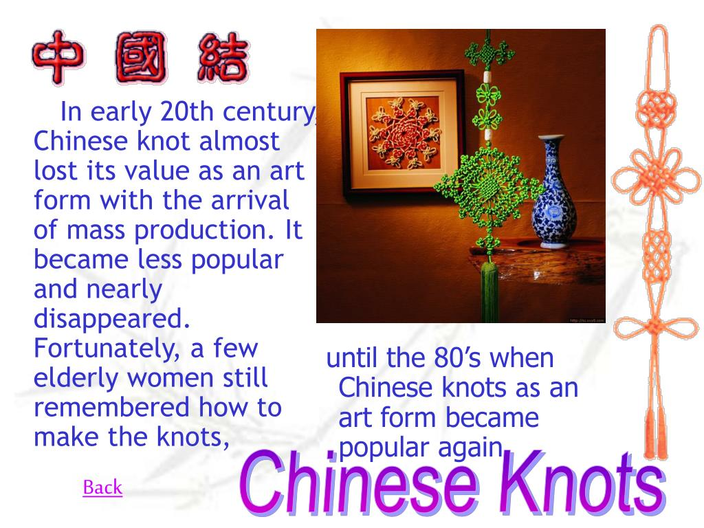 In early 20th century, Chinese knot almost lost its value as an art form with the arrival of mass production. It became less popular and nearly disappeared. Fortunately, a few elderly women still remembered how to make the knots,