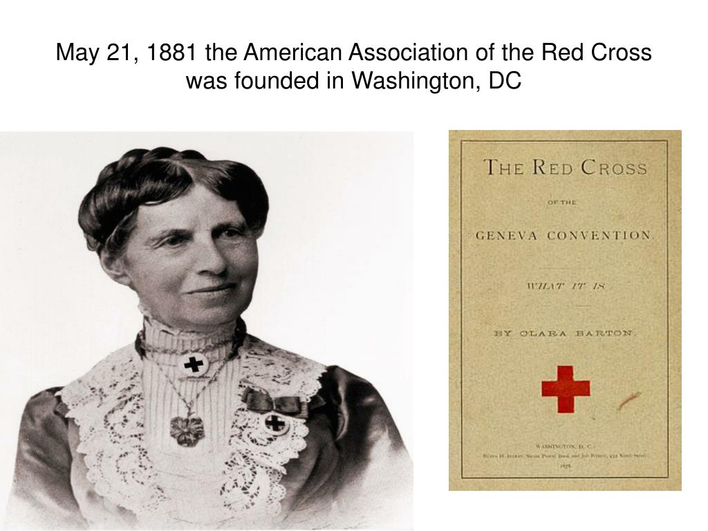 May 21, 1881 the American Association of the Red Cross was founded in Washington, DC