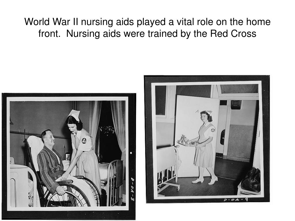 World War II nursing aids played a vital role on the home front.  Nursing aids were trained by the Red Cross