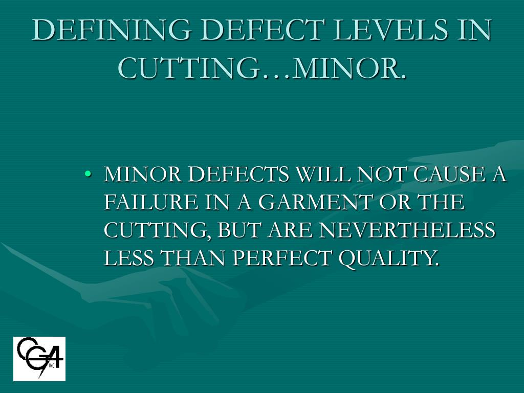 DEFINING DEFECT LEVELS IN CUTTING…MINOR.