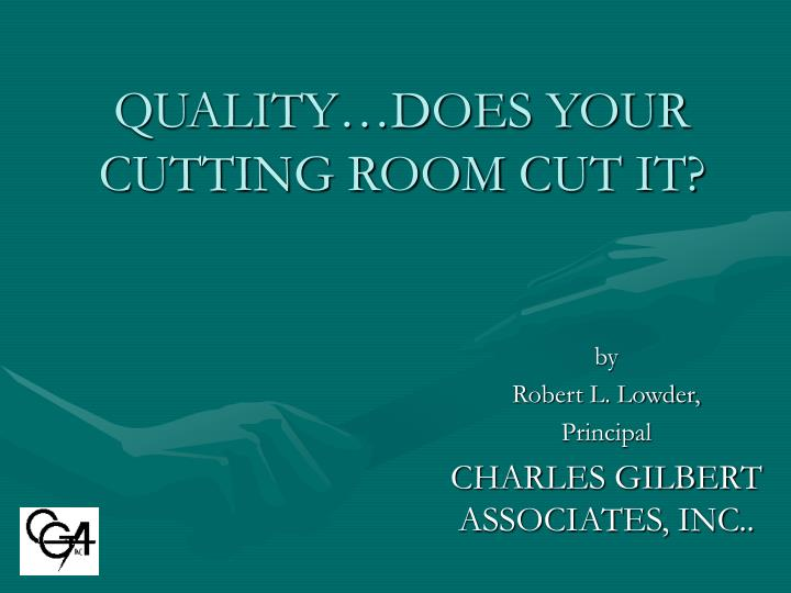 Quality does your cutting room cut it