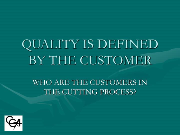 Quality is defined by the customer