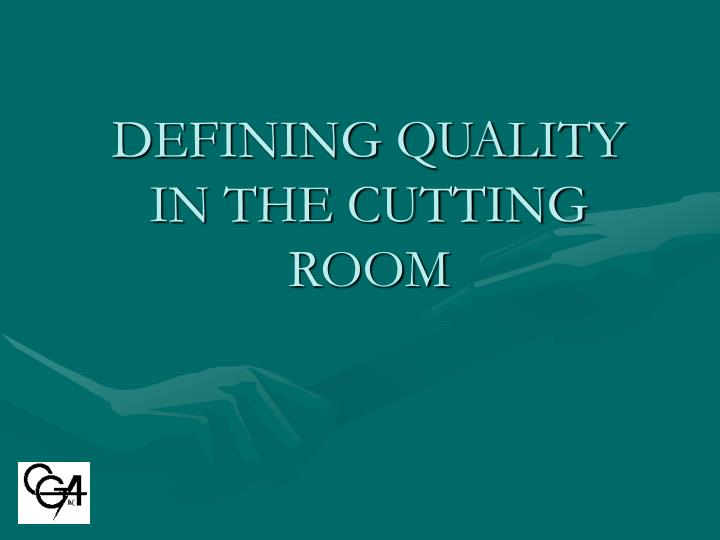 DEFINING QUALITY IN THE CUTTING ROOM