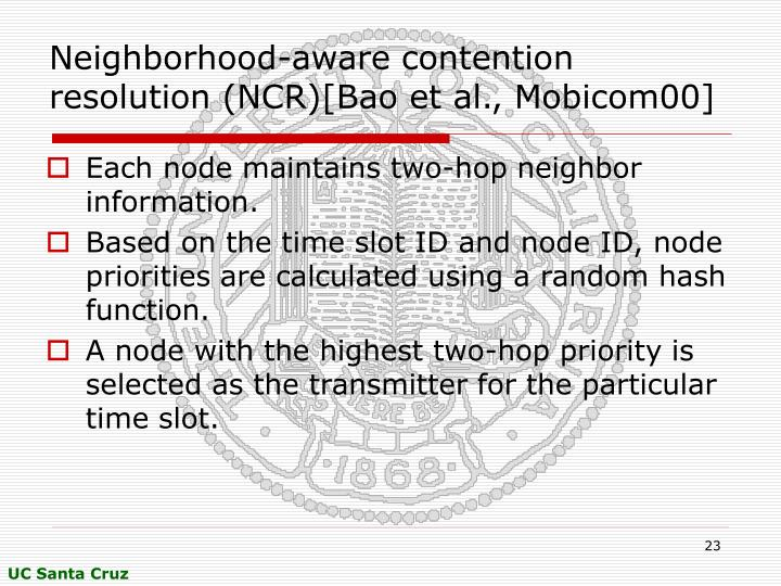 Neighborhood-aware contention resolution (NCR)[Bao et al., Mobicom00]