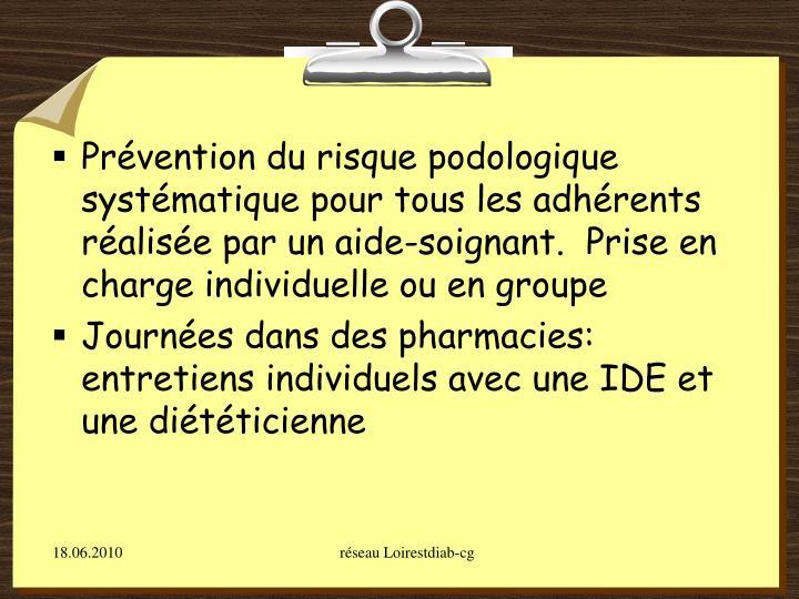 Prévention du risque podologique systématique pour tous les adhérents réalisée par un aide-soignant.  Prise en charge individuelle ou en groupe