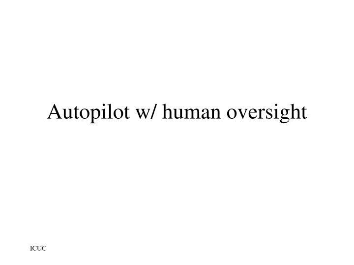 Autopilot w/ human oversight