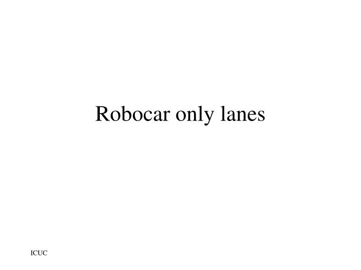 Robocar only lanes