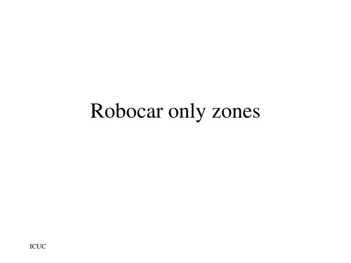 Robocar only zones