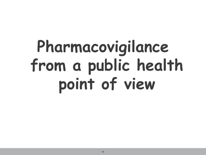 Pharmacovigilance from a public health point of view