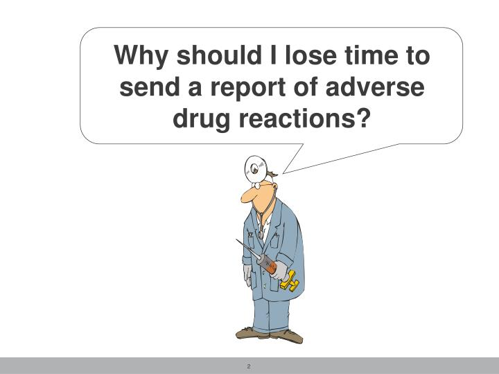Why should I lose time to send a report of adverse drug reactions?