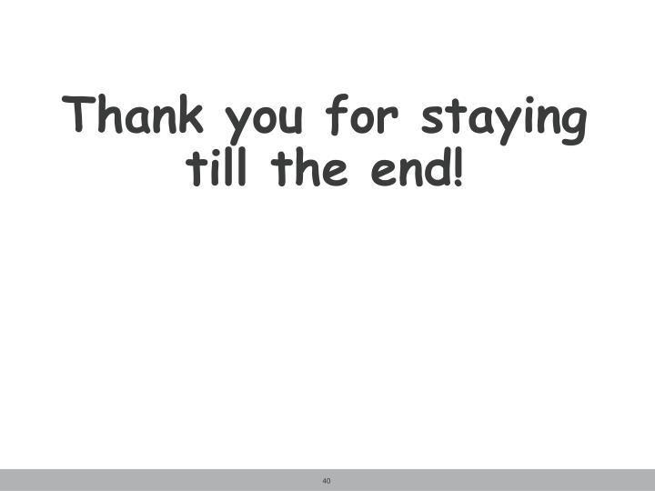 Thank you for staying till the end!