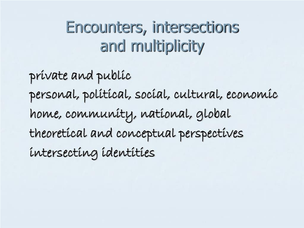 Encounters, intersections