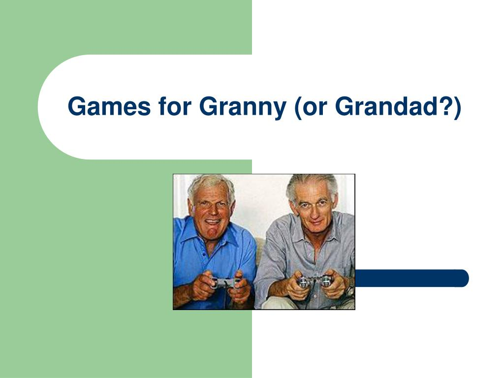 Games for Granny (or Grandad?)