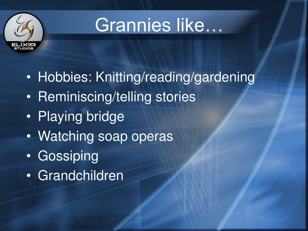 Grannies like…