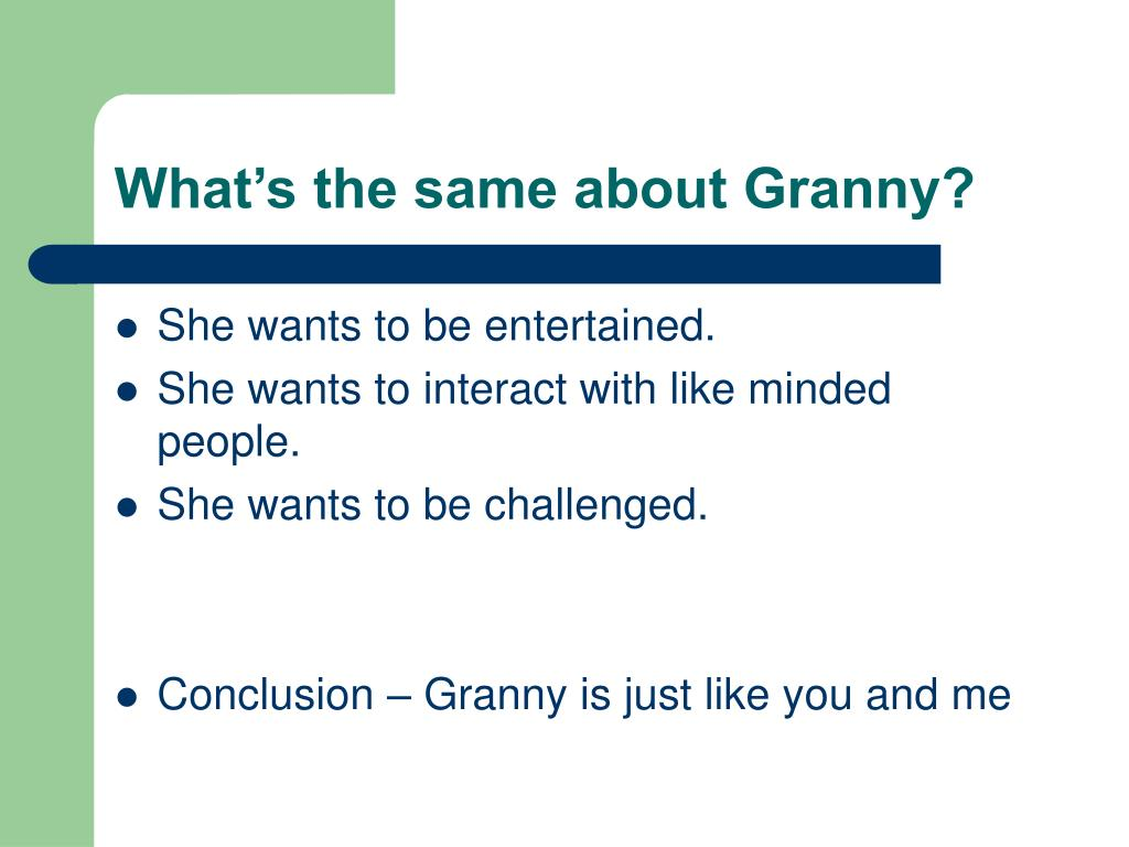 What's the same about Granny?