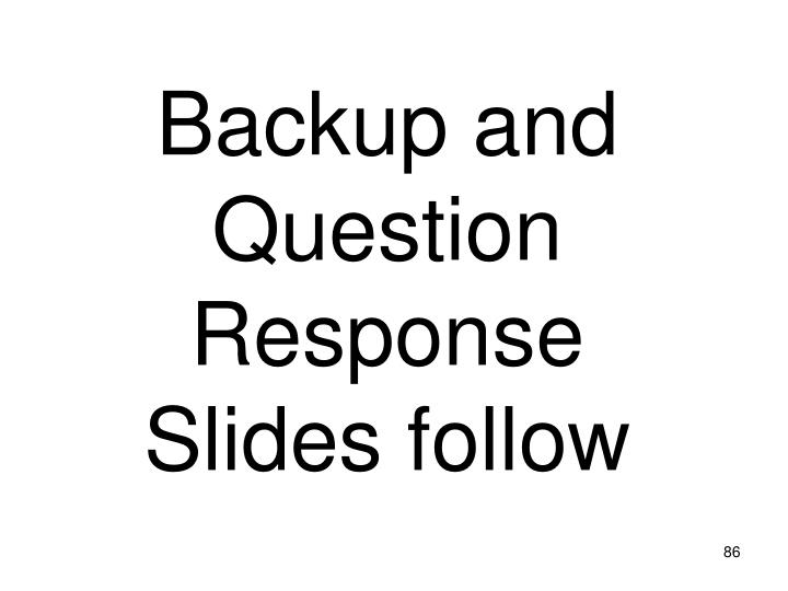 Backup and Question Response Slides follow