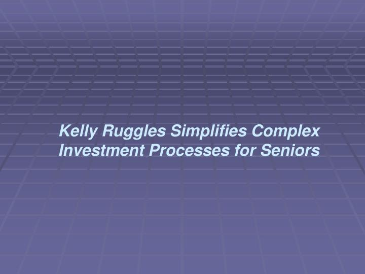 Kelly Ruggles Simplifies Complex Investment Processes for Seniors