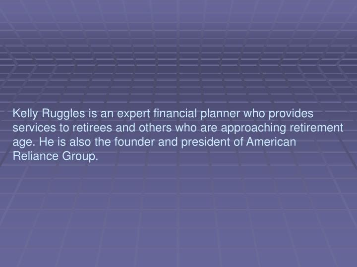 Kelly Ruggles is an expert financial planner who provides services to retirees and others who are ap...
